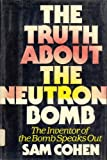 The Truth About the Neutron Bomb, The Inventor of the Bomb Speaks Out, Sam T. Cohen, 0863777155