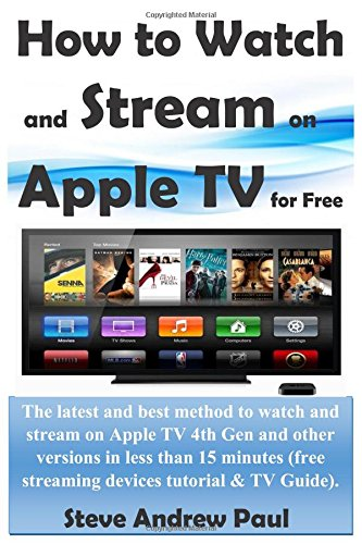 Price comparison product image How to Watch and Stream on Apple TV for Free: The latest and best method to watch and stream on Apple TV 4th Gen and other versions in less than 15 minutes(streaming device & TV  tutorial Guide)
