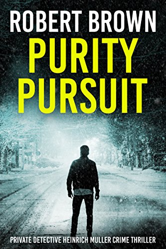Purity Pursuit: A Gripping Crime Thriller (Private Detective Heinrich Muller Crime Thriller Book 1)