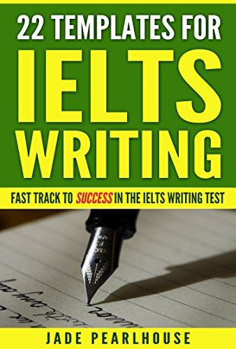 22 Templates for IELTS Writing: Fast Track to Success in the IELTS Writing Test
