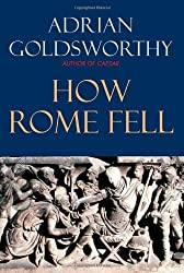 How Rome Fell: Death of a Superpower