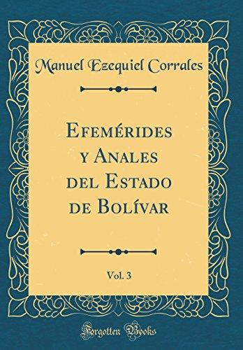Efemerides y Anales del Estado de Bolivar, Vol. 3 (Classic Reprint)  [Corrales, Manuel Ezequiel] (Tapa Dura)
