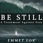 Be Still: A Treatment Against Fear | Emmet Fox