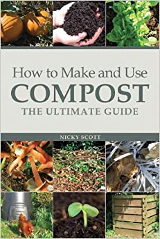 How to Make and Use Compost: The Ultimate Guide