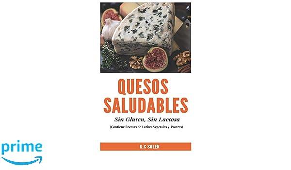 Quesos Saludables, Sin Gluten, Sin Lactosa: Recetas Fáciles y deliciosas (Spanish Edition): K.C Soler: 9781521174371: Amazon.com: Books