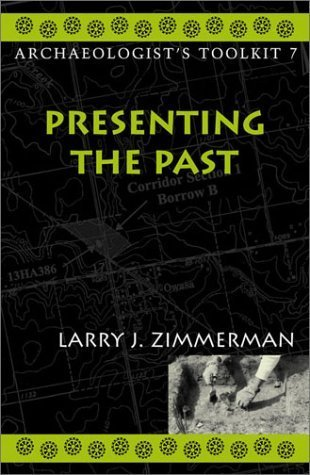 Presenting the Past (Archaeologist's Toolkit) by Larry J. Zimmerman Indiana University-Purdue University Indianapolis - Malls Indiana Indianapolis