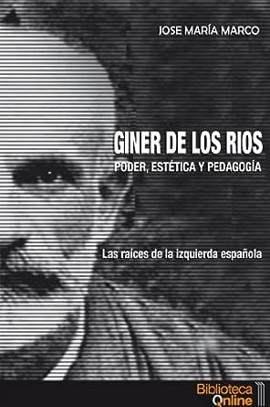 Giner de los Ríos: Poder, Estética y Pedagogía eBook: Marco, José María, BibliotecaOnline: Amazon.es: Tienda Kindle