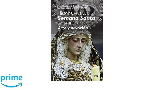 HISTORIA VIVA DE LA SEMANA SANTA DE GRANADA: Amazon.es: MIGUEL LOPEZ-GUADALUPE MUÑOZ: Libros