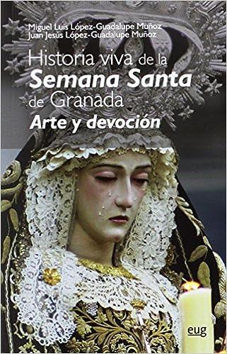 Historia viva de la Semana Santa de Granada. Arte y devoción.