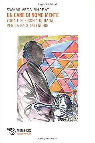 Un cane di nome mente. Yoga e filosofia indiana per la pace ...