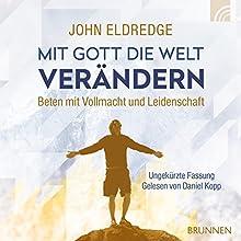 Mit Gott die Welt verändern: Beten mit Vollmacht und Leidenschaft Hörbuch von John Eldredge Gesprochen von: Daniel Kopp