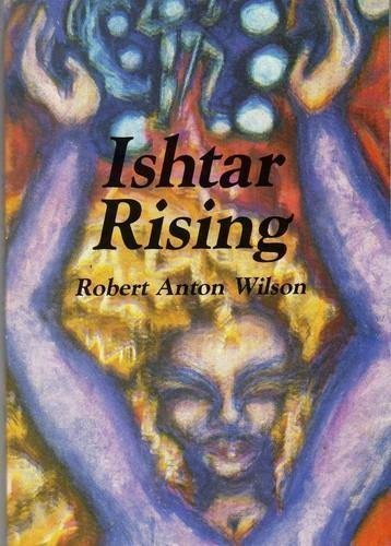 Ishtar Rising: or Why the Goddess Went to Hell and What to Expect Now That She's Returning, Robert Anton Wilson