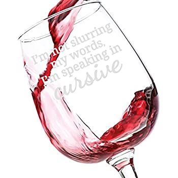 I'm Not Slurring My Words, I'm Speaking In Cursive Funny Wine Glass - Best Birthday Gifts For Women - Unique Gift For Her - Cool Novelty Present Idea For Mom, Wife, Sister, Friend, Adult Daughter