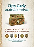 img - for Fifty Early Medieval Things: Materials of Culture in Late Antiquity and the Early Middle Ages book / textbook / text book