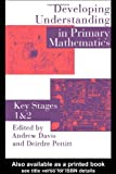 Developing Understanding in Primary Mathematics : Key Stages 1 and 2, D. Pettitt, 075070358X