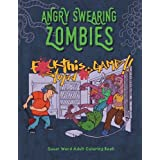 Angry Swearing Zombies (Sweary Zombie Coloring Book for Adults): Swear Word Coloring Book