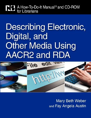 Describing Electronic, Digital, and Other Media Using AACR and RDA: A How-To-Do-It Manual for Librarians (How-to-Do-It Manuals)