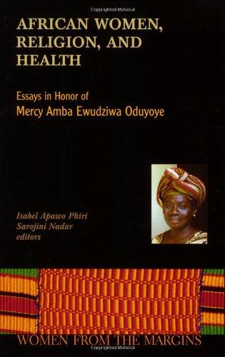 African Women, Religion, And Health: Essays in Honor of Mercy Amba Ewudzi Oduyoye (Women from the Margins)