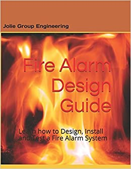 Fire Alarm Design Guide Learn How To Design Install And Test A Fire Alarm System 10 27 2016 Jolie Group Engineering Amazon Com Books