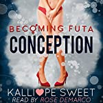 Conception: Becoming Futa, Book 1 | Kalliope Sweet