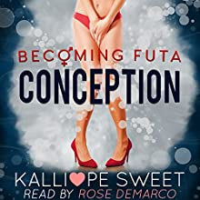 Conception: Becoming Futa, Book 1 Audiobook by Kalliope Sweet Narrated by Rose DeMarco