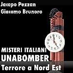 Unabomber, Terrore a Nord Est [Unabomber: Terror in the North East]: Misteri Italiani | Jacopo Pezzan,Giacomo Brunoro