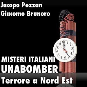 Unabomber, Terrore a Nord Est [Unabomber: Terror in the North East] Audiobook