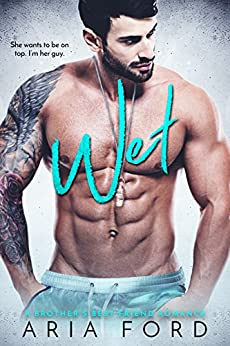 Wet: A Brother's Best Friend Romance by [Ford, Aria]