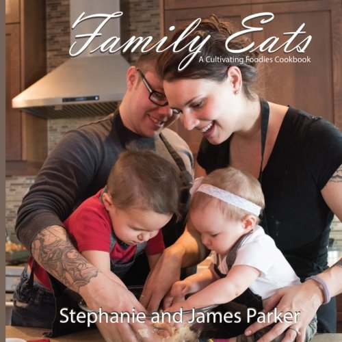 Family Eats  A Cultivating Foodies Cookbook  Cultivating Foodies Cookbook Collection   Volume 1
