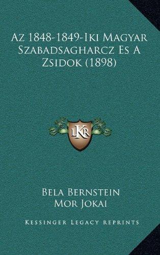 Download Az 1848-1849-Iki Magyar Szabadsagharcz Es A Zsidok (1898) (Hungarian Edition) pdf