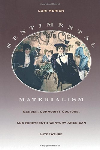 Read Online Sentimental Materialism: Gender, Commodity Culture, and Nineteenth-Century American Literature (New Americanists) PDF