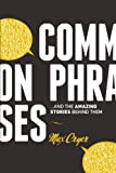 Common Phrases : And the Amazing Stories Behind Them, Cryer, Max, 0838910971