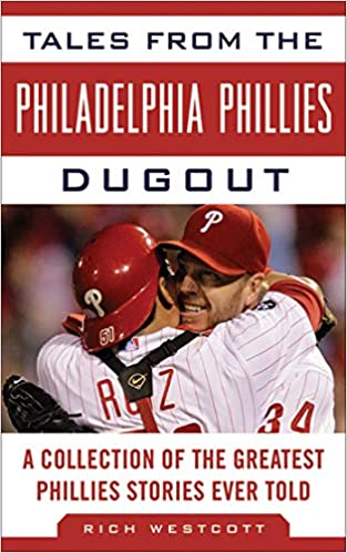 1143d240 Tales from the Philadelphia Phillies Dugout: A Collection of the Greatest  Phillies Stories Ever Told (Tales from the Team): Rich Westcott:  9781613210369: ...