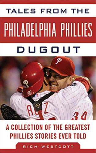 (Tales from the Philadelphia Phillies Dugout: A Collection of the Greatest Phillies Stories Ever Told (Tales from the Team))