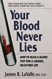 img - for Your Blood Never Lies: How to Read a Blood Test for a Longer, Healthier Life book / textbook / text book