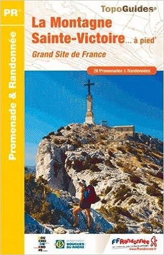La Montagne Sainte-Victoire... à pied : Grand site de France. 28 promenades & randonnées