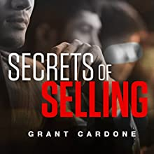 Secrets of Selling Audiobook by Grant Cardone Narrated by Grant Cardone