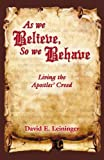 img - for As We Believe, So We Behave: Living the Apostles' Creed by David E. Leininger (2009-06-01) book / textbook / text book