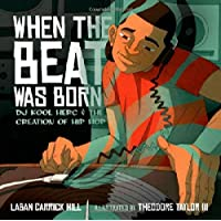 When the Beat Was Born: DJ Kool Herc and the Creation of Hip Hop (Coretta Scott King - John Steptoe Award for New Talent…