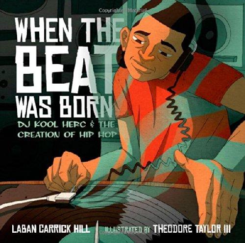 Books : When the Beat Was Born: DJ Kool Herc and the Creation of Hip Hop (Coretta Scott King - John Steptoe Award for New Talent)