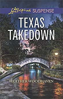 Texas Takedown (Love Inspired Suspense) by [Woodhaven, Heather]