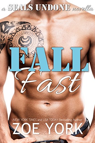 Fall Fast (SEALs Undone Series Book 5) by [York, Zoe]