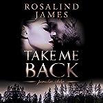 Take Me Back: Paradise, Idaho, Book 4   Rosalind James