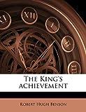 The King's Achievement, Robert Hugh Benson, 117779277X
