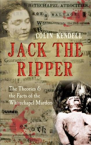Jack the Ripper: The Theories & the Facts of the Whitechapel Murders