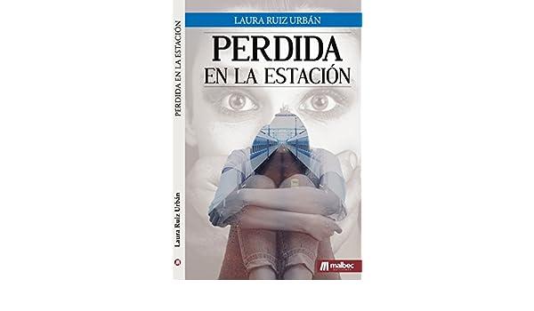 Amazon.com: Perdida en la estación: Una novela adolescente y juvenil.: Una novela romántica contemporánea (Spanish Edition) eBook: Laura Ruiz Urbán: Kindle ...