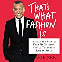 That's What Fashion Is: Lessons and Stories from My Nonstop, Mostly Glamorous Life in Style Audiobook by Joe Zee Narrated by Joe Zee