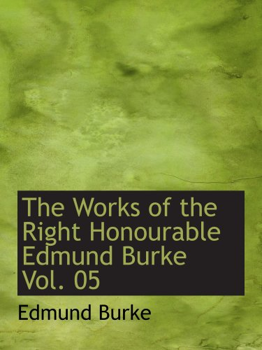 Download The Works of the Right Honourable Edmund Burke  Vol. 05 pdf