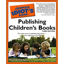 The Complete Idiot's Guide to Publishing Children's Books, 3rd Edition: The Inside Story on Publishing Kids' Books—from Beginning to End! (Complete Idiot's Guides (Lifestyle Paperback))