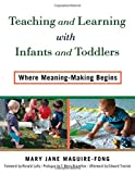 Teaching and Learning with Infants and Toddlers: Where Meaning-Making Begins